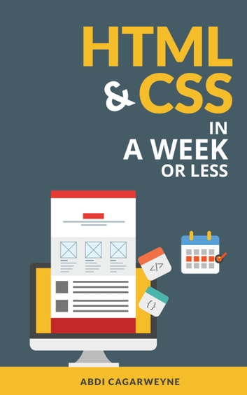 HTML & CSS In A Week ...Or Less ebook by Abdi Cagarweyne