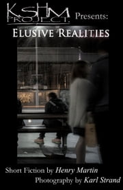 KSHM Project Presents: Elusive Realities ebook by Henry Martin