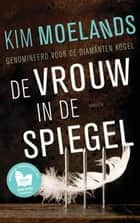 De vrouw in de spiegel ebook by Kim Moelands