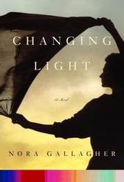 Changing Light - A Novel ebook by Nora Gallagher