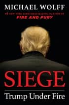 Siege - Trump Under Fire E-bok by Michael Wolff