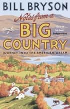 Notes From A Big Country - Journey into the American Dream ebook by Bill Bryson