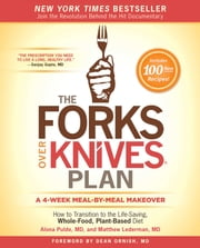 The Forks Over Knives Plan - How to Transition to the Life-Saving, Whole-Food, Plant-Based Diet ebook by Alona Pulde, M.D.,Matthew Lederman, M.D.,Marah Stets,Brian Wendel