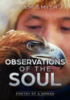 Observations of the Soul Poetry of a Nomad ebook by Adam Smith