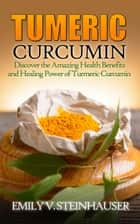 Turmeric Curcumin ebook by Emily V. Steinhauser