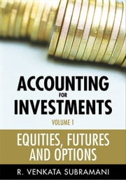 Accounting for Investments, Equities, Futures and Options ebook by R. Venkata Subramani