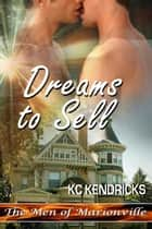 Dreams to Sell - The Men of Marionville, #8 ebook by KC Kendricks
