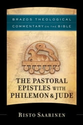 The Pastoral Epistles with Philemon & Jude (Brazos Theological Commentary on the Bible) ebook by Risto Saarinen