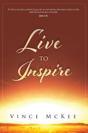 Live to Inspire ebook by Vince McKee