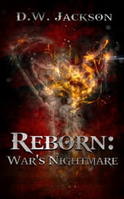 Reborn: War's Nightmare ebook by D.W. Jackson
