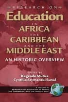 Research on Education in Africa, the Caribbean, and the Middle East - An Historic Overview ebook by Kagendo Mutua, Cynthia Szymanski Sunal