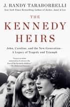 The Kennedy Heirs - John, Caroline, and the New Generation - A Legacy of Tragedy and Triumph ebook by J. Randy Taraborrelli