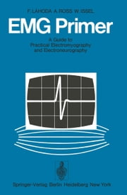 EMG Primer - A Guide to Practical Electromyography and Electroneurography ebook by Frieder Lahoda,A. Schrader,J. Payan,Arno Ross,Walter Issel