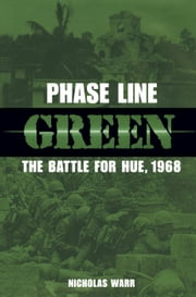 Phase Line Green - The Battle for Hue, 1968 ebook by Nicholas Warr