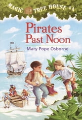 Magic Tree House #4: Pirates Past Noon ebook by Mary Pope Osborne