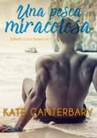 Una Pesca Miracolosa - Fresh Catch ebook by Kate Canterbary