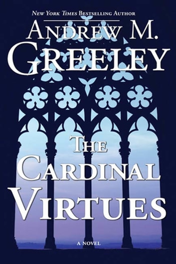 The Cardinal Virtues - A Novel ebook by Andrew M. Greeley