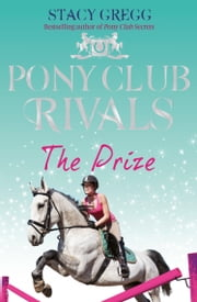The Prize (Pony Club Rivals, Book 4) ebook by Stacy Gregg