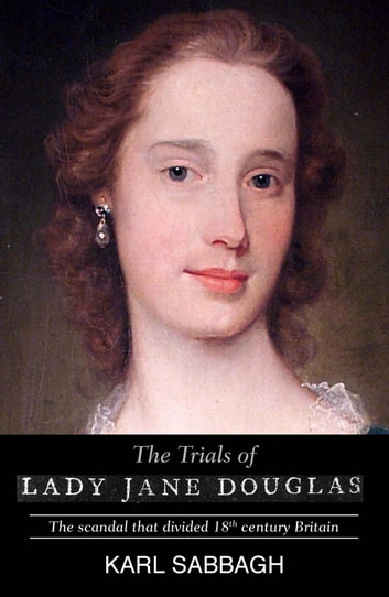 The Trials of Lady Jane Douglas - The scandal that divided 18th century Britain ebook by Karl Sabbagh