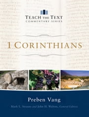 1 Corinthians (Teach the Text Commentary Series) ebook by Preben Vang,Mark Strauss,John Walton