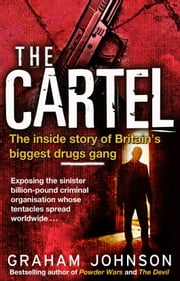 The Cartel - The Inside Story of Britain's Biggest Drugs Gang ebook by Graham Johnson