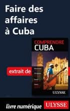 Faire des affaires à Cuba ebook by Hector Lemieux