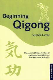 Beginning Qigong - Chinese Secrets for Health and Longevity ebook by Stephen Comee