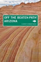 Arizona Off the Beaten Path® - A Guide to Unique Places ebook by Carrie Frasure