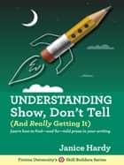 Understanding Show, Don't Tell (And Really Getting It) - Skill Builders, #1 ebook by Janice Hardy