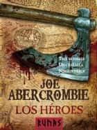Los héroes ebook by Raúl Sastre, Joe Abercrombie