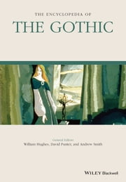 The Encyclopedia of the Gothic ebook by William Hughes,David Punter,Andrew Smith