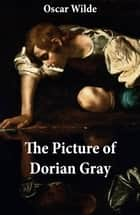 The Picture of Dorian Gray (The Original 1890 Uncensored Edition + The Expanded and Revised 1891 Edition) eBook by Oscar Wilde