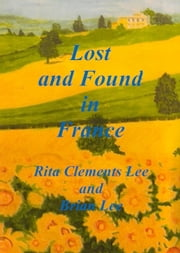 Lost and Found in France ebook by Rita Clements Lee and Brian Lee