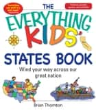 The Everything Kids' States Book ebook by Brian Thornton