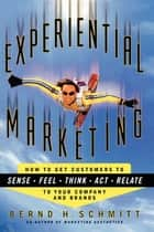 Experiential Marketing ebook by Bernd H. Schmitt