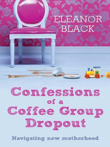 Confessions of a Coffee Group Dropout ebook by Eleanor Black