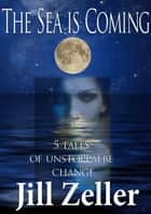 The Sea is Coming ebook by Jill Zeller