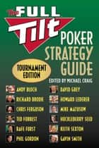The Full Tilt Poker Strategy Guide ebook by Andy Bloch,Richard Brodie,Chris Ferguson,Ted Forrest,Rafe Furst,Phil Gordon,David Grey,Howard Lederer,Mike Matusow,Huckleberry Seed,Gavin Smith,Michael Craig,Keith Sexton