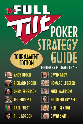 The Full Tilt Poker Strategy Guide - Tournament Edition ebook by Andy Bloch,Richard Brodie,Chris Ferguson,Ted Forrest,Rafe Furst,Phil Gordon,David Grey,Howard Lederer,Mike Matusow,Huckleberry Seed,Gavin Smith,Keith Sexton