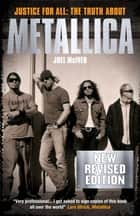 Justice for All: The Truth about Metallica ebook by Joel McIver