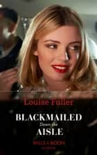 Blackmailed Down The Aisle (Mills & Boon Modern) ebook by Louise Fuller