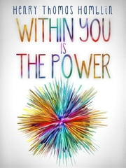 Within You is the Power - The Complete Edition ebook by Henry Thomas Hamblin