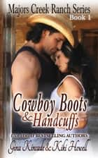 Cowboy Boots & Handcuffs - Majors Creek Ranch ebook by Gina Kincade, Kiki Howell