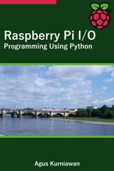 Raspberry Pi I/O Programming Using Python ebook by Agus Kurniawan