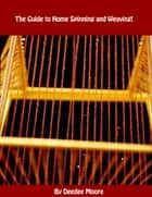The Guide to Home Spinning and Weaving! ebook by Deedee Moore