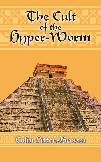 The Cult of the Hyper-Worm ebook by Colin Litten-Brown