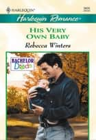 His Very Own Baby ebook by Rebecca Winters