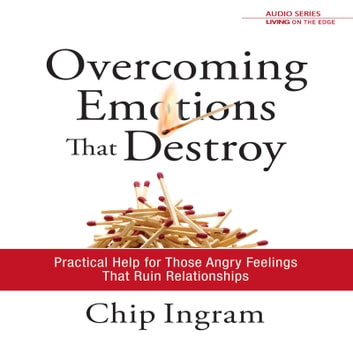 Overcoming Emotions that Destroy - Practical Help for Those Angry Feelings that Ruin Relationships audiobook by Chip Ingram