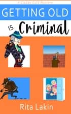 Getting Old is Criminal ebook by Rita Lakin