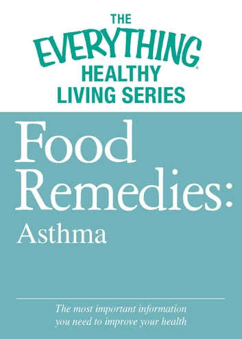 Food Remedies - Asthma - The most important information you need to improve your health ebook by Adams Media